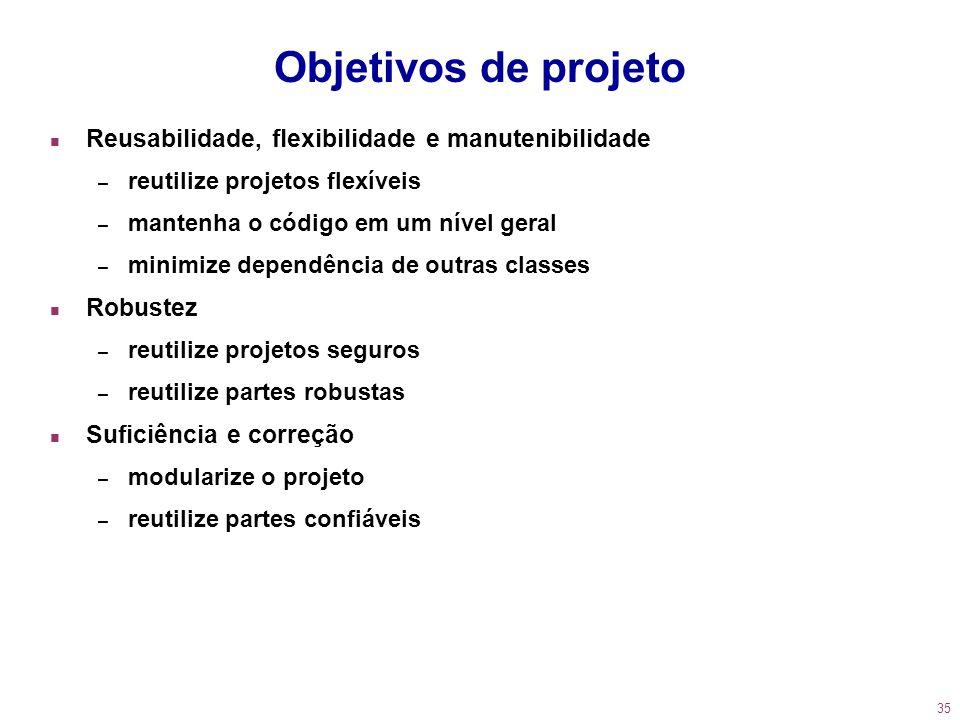 Objetivos de projeto Reusabilidade, flexibilidade e manutenibilidade