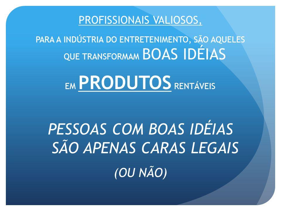 PESSOAS COM BOAS IDÉIAS SÃO APENAS CARAS LEGAIS