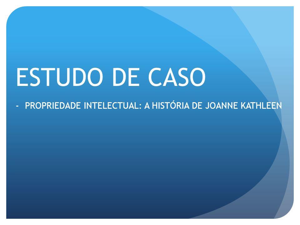 ESTUDO DE CASO PROPRIEDADE INTELECTUAL: A HISTÓRIA DE JOANNE KATHLEEN