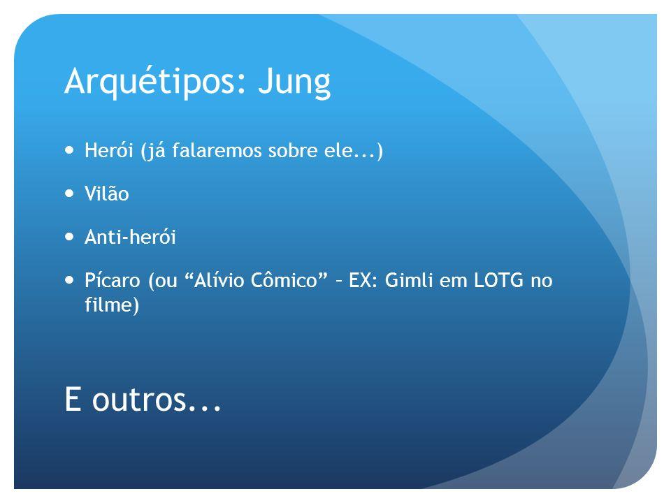 Arquétipos: Jung E outros... Herói (já falaremos sobre ele...) Vilão