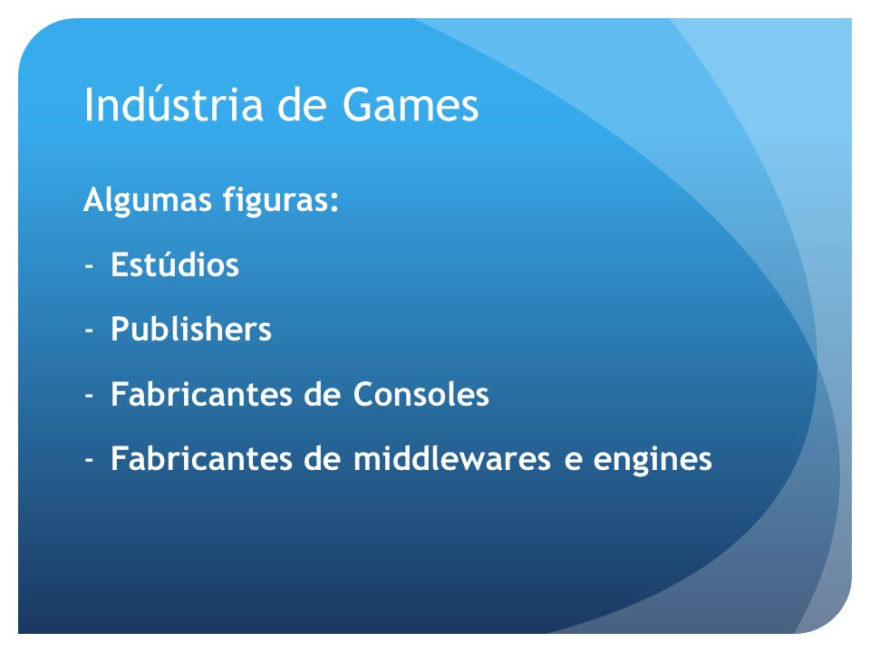 Indústria de Games Algumas figuras: Estúdios Publishers