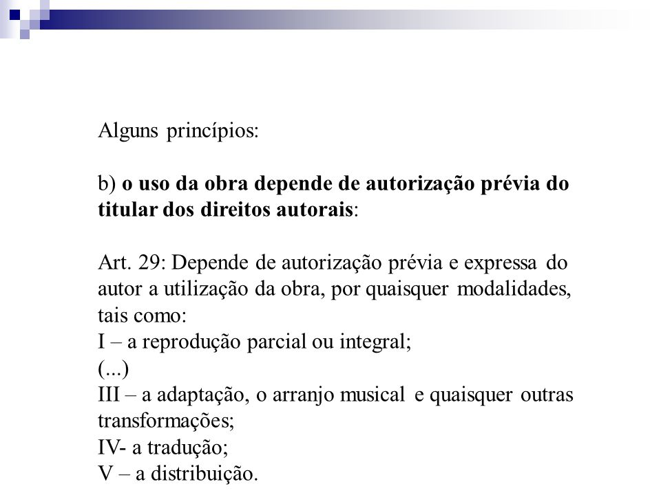 Alguns princípios: b) o uso da obra depende de autorização prévia do titular dos direitos autorais:
