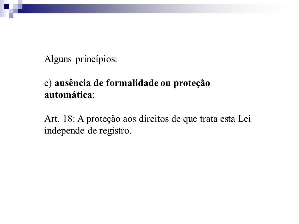 Alguns princípios: c) ausência de formalidade ou proteção automática: Art.