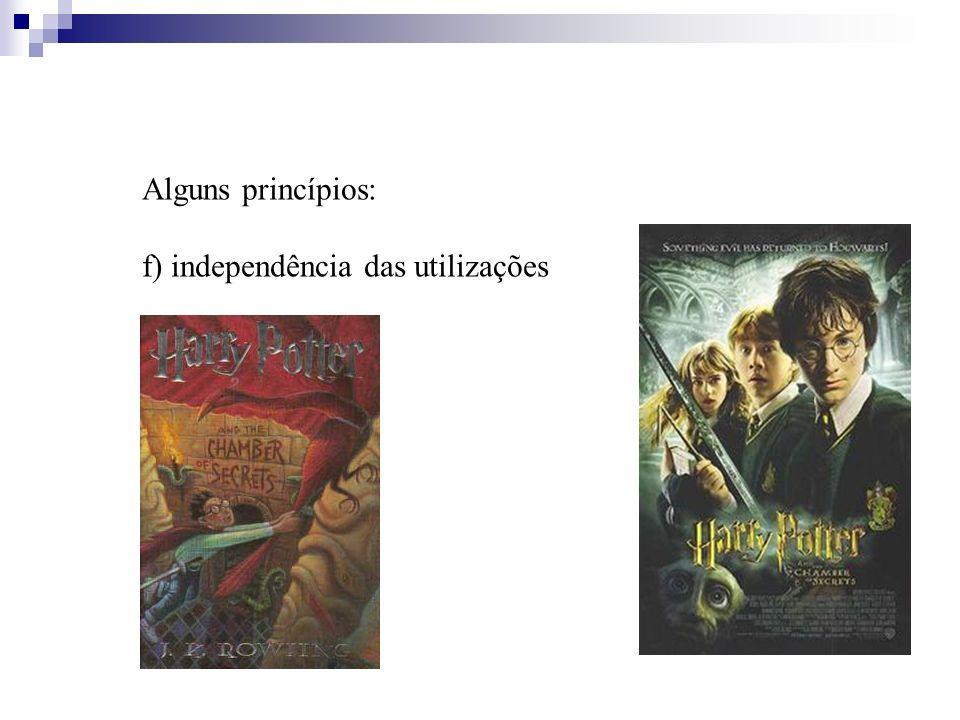 Alguns princípios: f) independência das utilizações