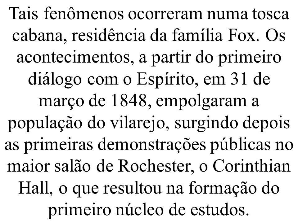 Tais fenômenos ocorreram numa tosca cabana, residência da família Fox