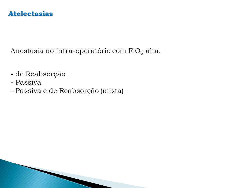 Atelectasias Anestesia no intra-operatório com FiO2 alta.