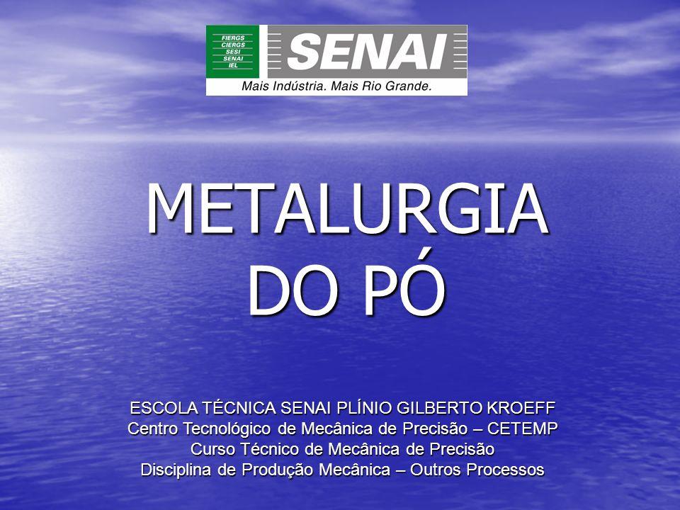 METALURGIA DO PÓ ESCOLA TÉCNICA SENAI PLÍNIO GILBERTO KROEFF