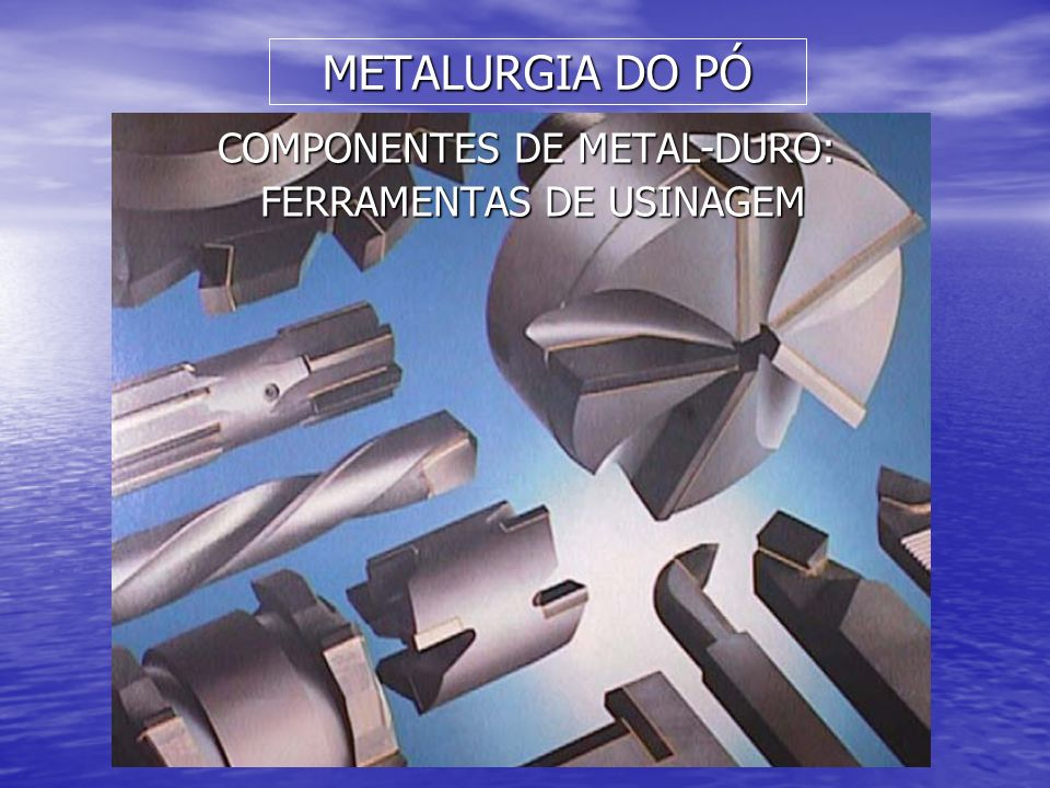 METALURGIA DO PÓ COMPONENTES DE METAL-DURO: FERRAMENTAS DE USINAGEM