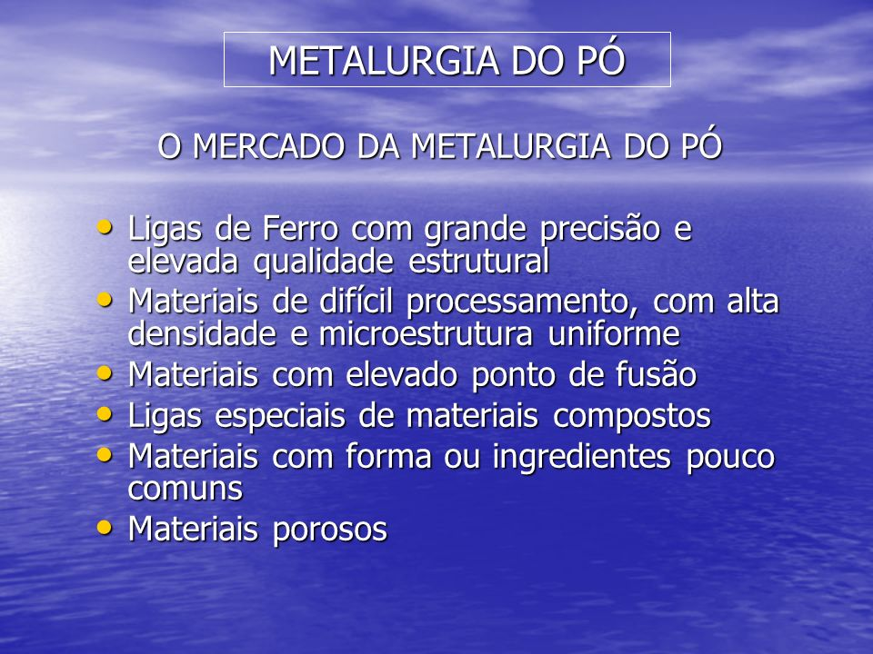 O MERCADO DA METALURGIA DO PÓ