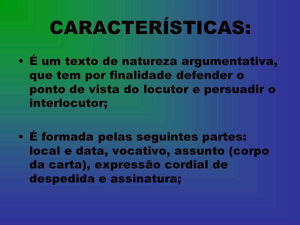 CARACTERÍSTICAS: É um texto de natureza argumentativa, que tem por finalidade defender o ponto de vista do locutor e persuadir o interlocutor;