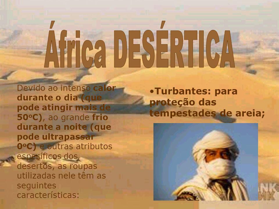África DESÉRTICA Turbantes: para proteção das tempestades de areia;