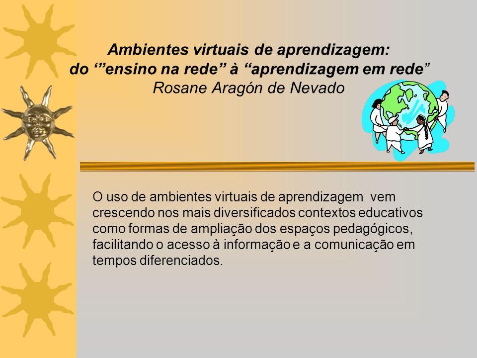 Ambientes virtuais de aprendizagem: do ' ensino na rede à aprendizagem em rede Rosane Aragón de Nevado