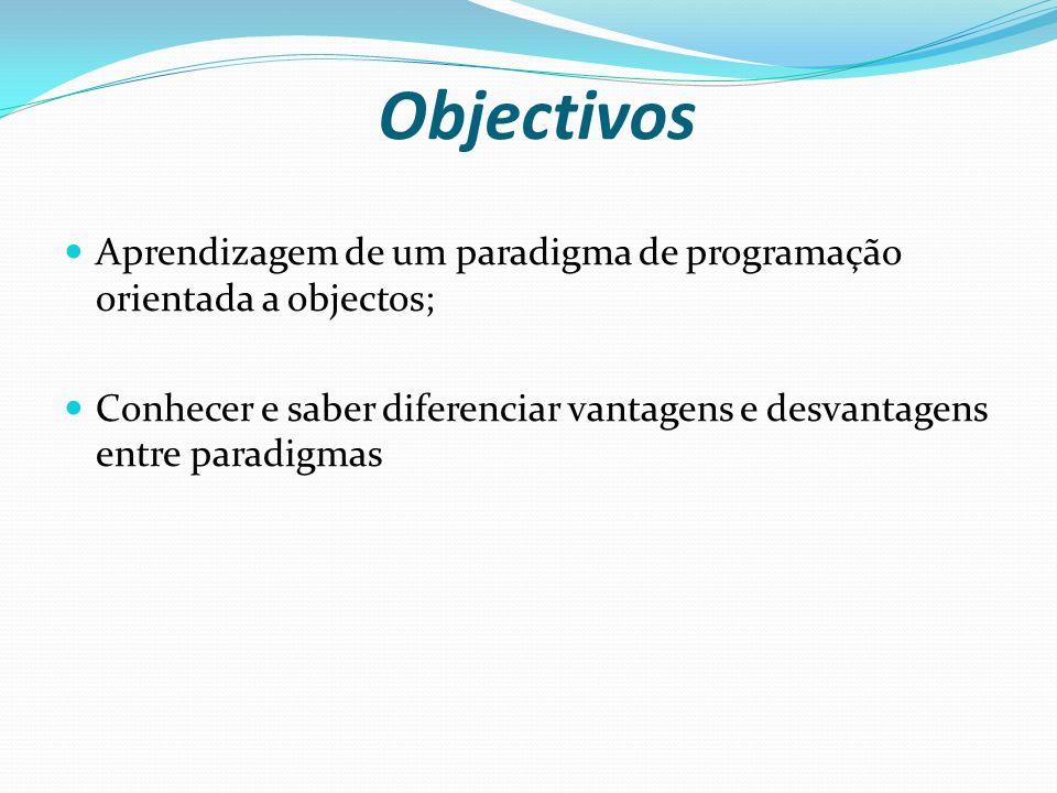 Objectivos Aprendizagem de um paradigma de programação orientada a objectos; Conhecer e saber diferenciar vantagens e desvantagens entre paradigmas.