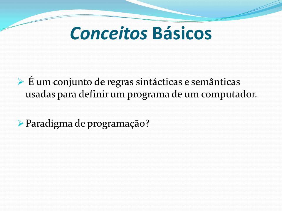 Conceitos Básicos É um conjunto de regras sintácticas e semânticas usadas para definir um programa de um computador.