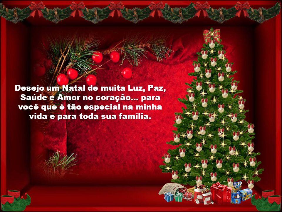 Desejo um Natal de muita Luz, Paz, Saúde e Amor no coração