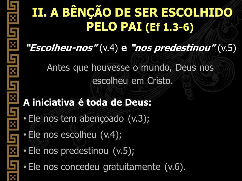 II. A BÊNÇÃO DE SER ESCOLHIDO PELO PAI (Ef 1.3-6)