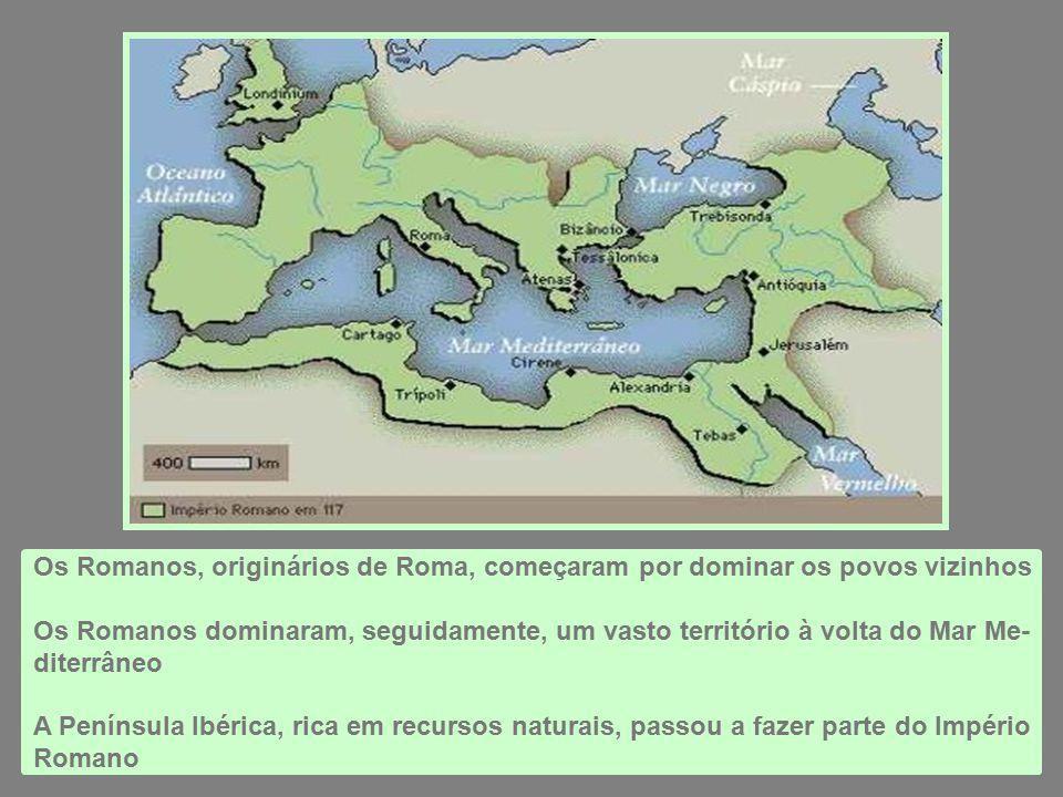 Os Romanos, originários de Roma, começaram por dominar os povos vizinhos