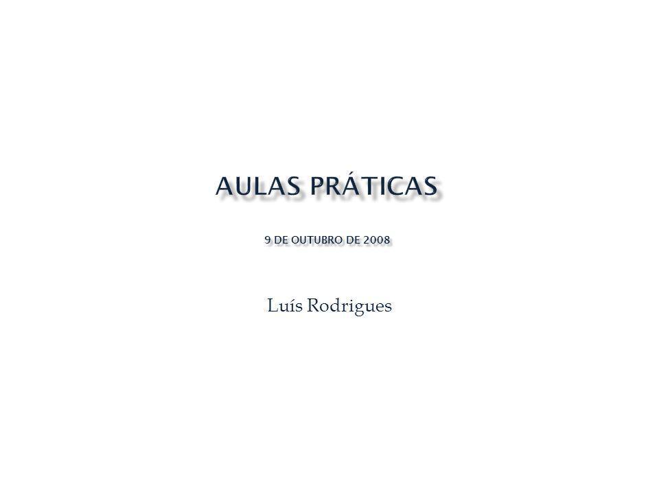Aulas práticas 9 de Outubro de 2008 Luís Rodrigues