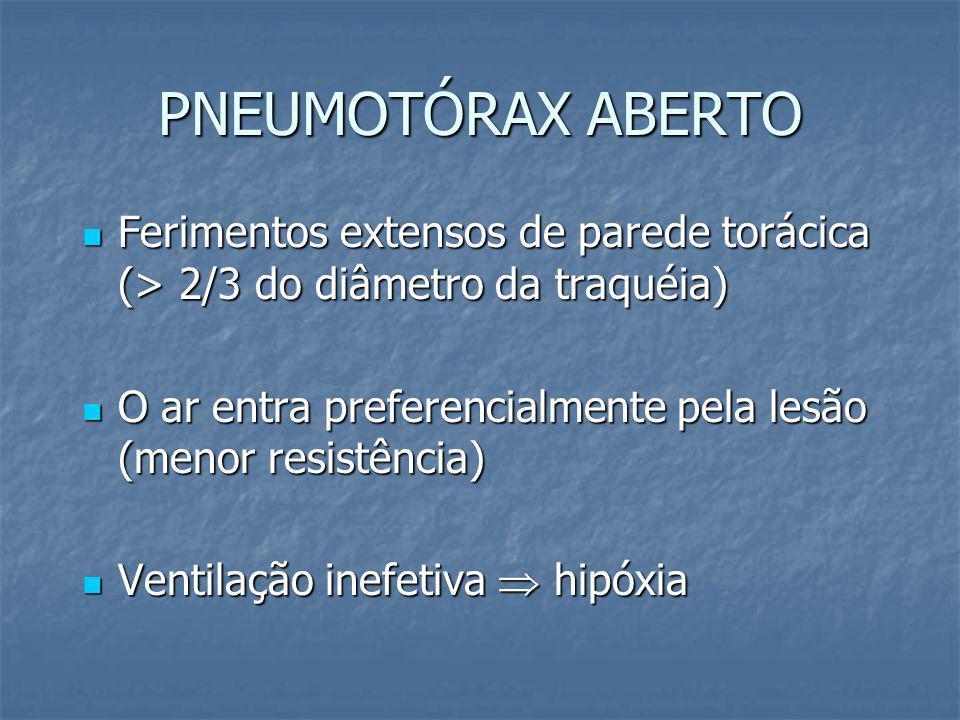 PNEUMOTÓRAX ABERTO Ferimentos extensos de parede torácica (> 2/3 do diâmetro da traquéia)