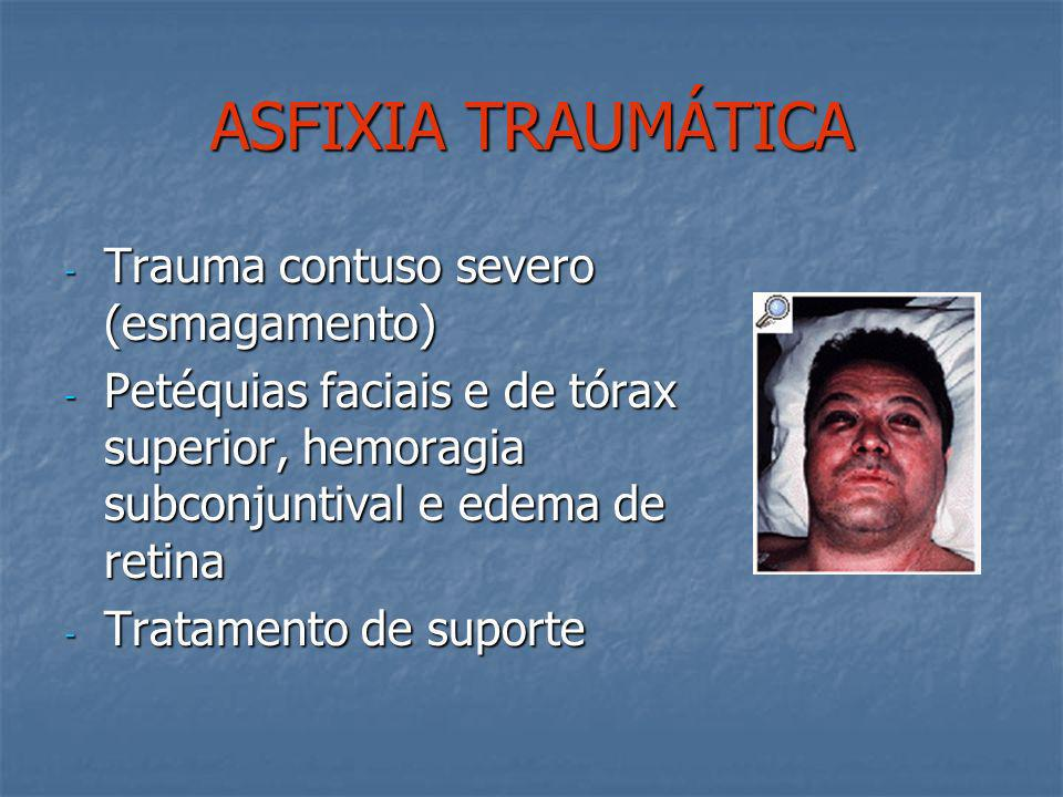 ASFIXIA TRAUMÁTICA Trauma contuso severo (esmagamento)