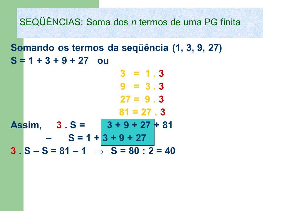 Somando os termos da seqüência (1, 3, 9, 27) S = 1 + 3 + 9 + 27 ou