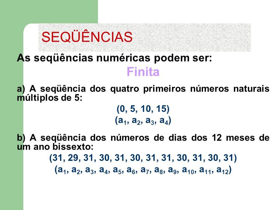 SEQÜÊNCIAS Finita As seqüências numéricas podem ser: