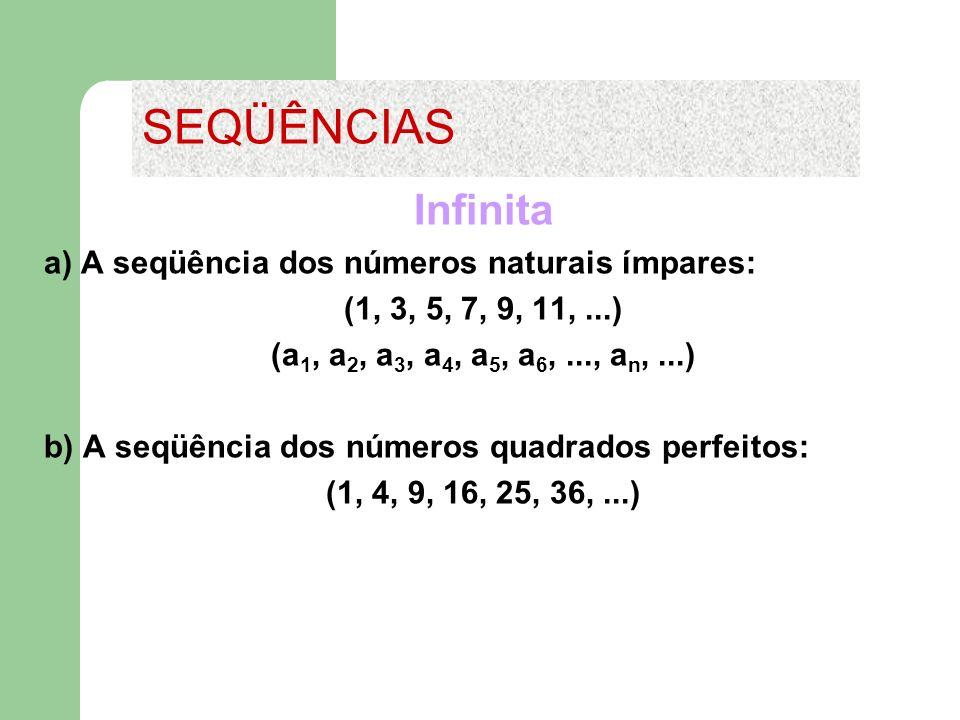 SEQÜÊNCIAS Infinita a) A seqüência dos números naturais ímpares: