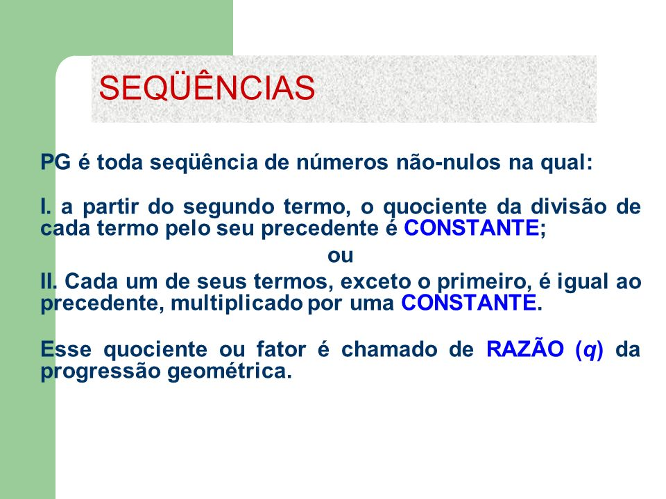 SEQÜÊNCIAS PG é toda seqüência de números não-nulos na qual: