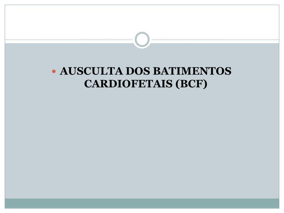 AUSCULTA DOS BATIMENTOS CARDIOFETAIS (BCF)