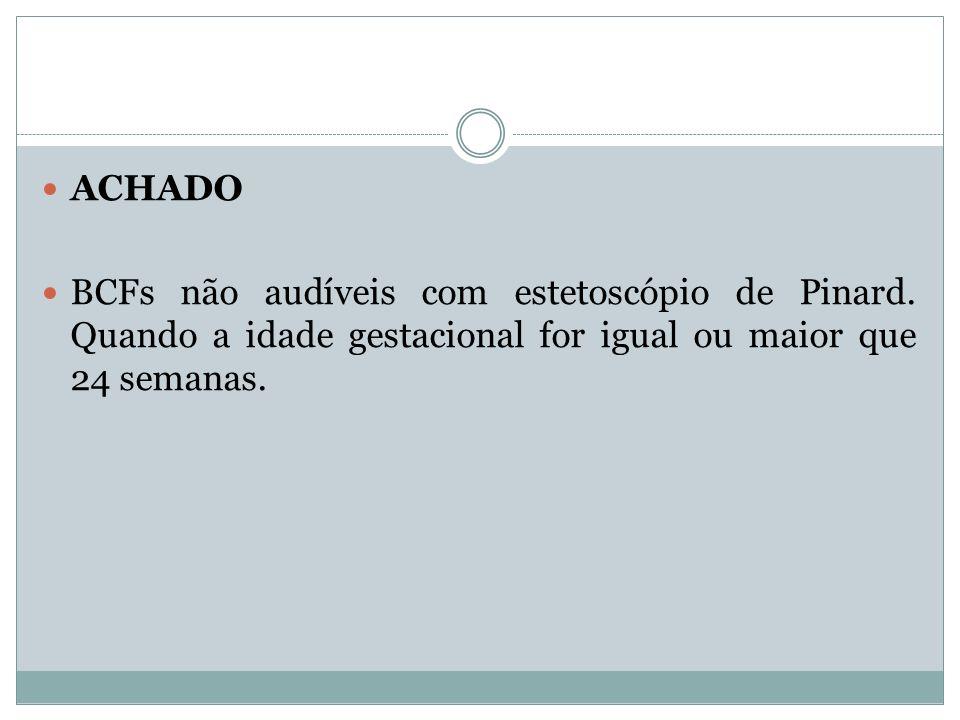 ACHADO BCFs não audíveis com estetoscópio de Pinard.