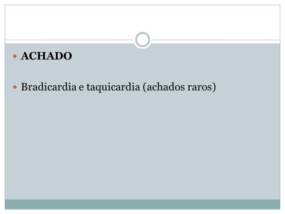 ACHADO Bradicardia e taquicardia (achados raros)