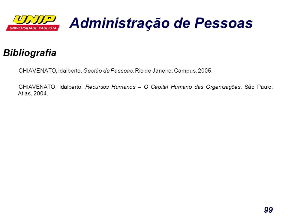 Bibliografia CHIAVENATO, Idalberto. Gestão de Pessoas. Rio de Janeiro: Campus, 2005.