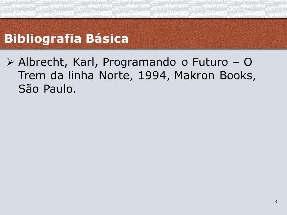 Bibliografia Básica Albrecht, Karl, Programando o Futuro – O Trem da linha Norte, 1994, Makron Books, São Paulo.