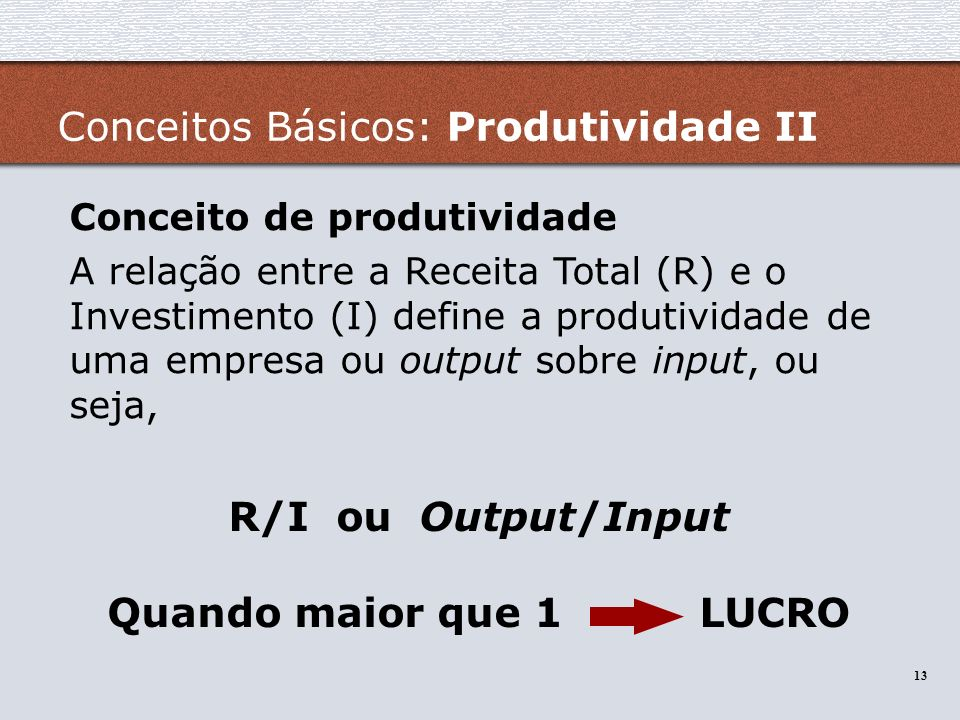 R/I ou Output/Input Quando maior que 1 LUCRO
