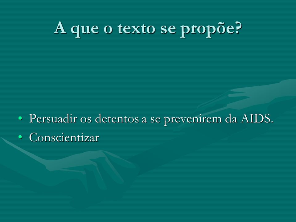 A que o texto se propõe Persuadir os detentos a se prevenirem da AIDS. Conscientizar