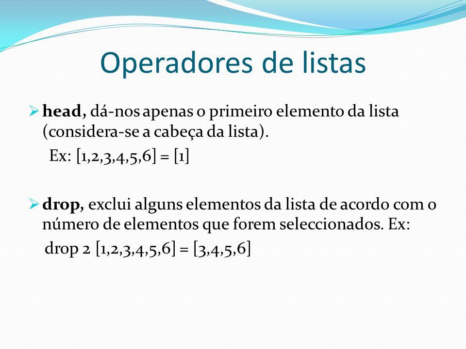 Operadores de listas head, dá-nos apenas o primeiro elemento da lista (considera-se a cabeça da lista).