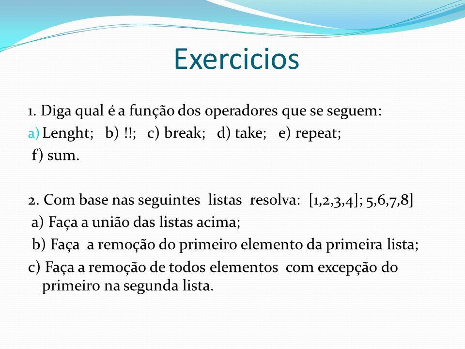 Exercicios 1. Diga qual é a função dos operadores que se seguem: