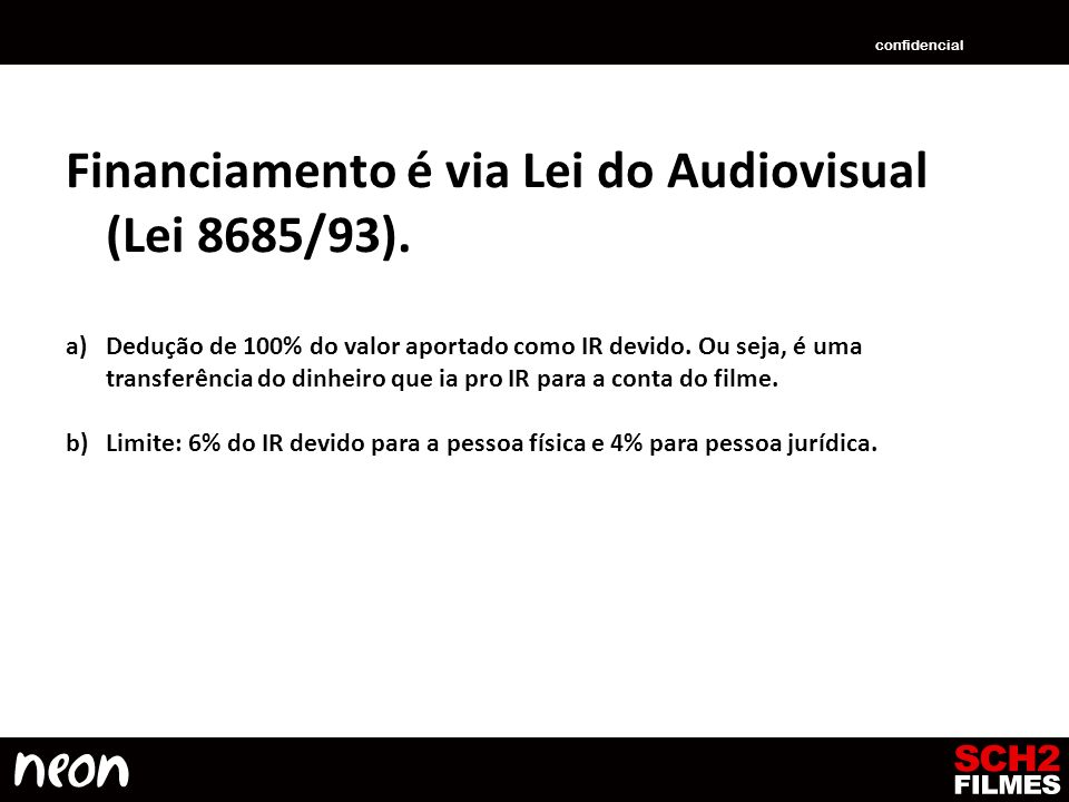 Financiamento é via Lei do Audiovisual (Lei 8685/93).