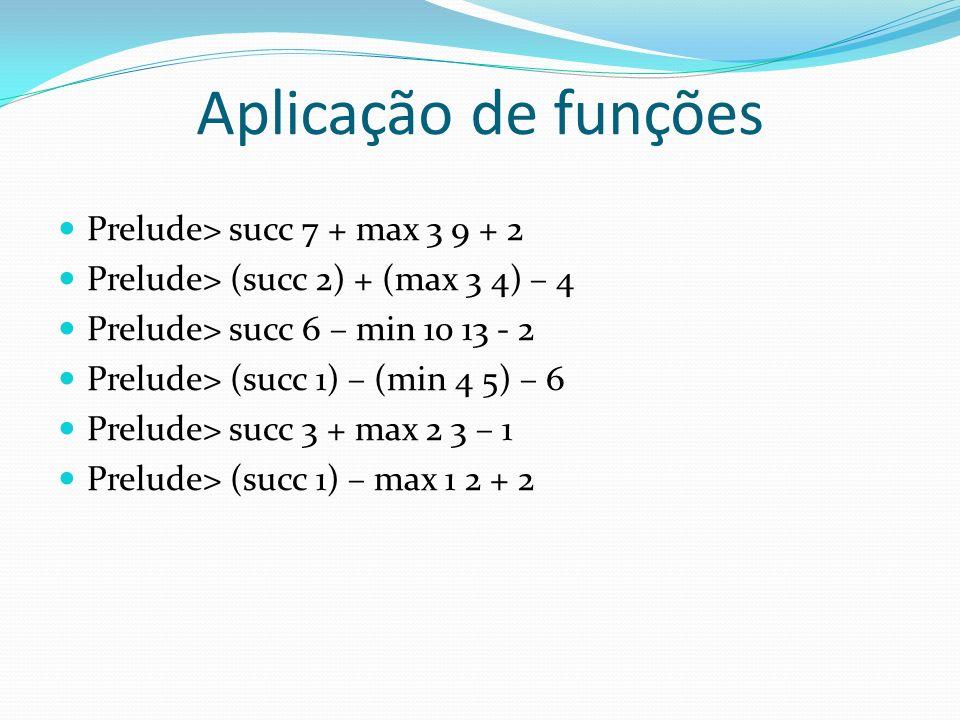 Aplicação de funções Prelude> succ 7 + max 3 9 + 2