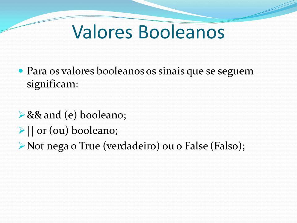 Valores Booleanos Para os valores booleanos os sinais que se seguem significam: && and (e) booleano;