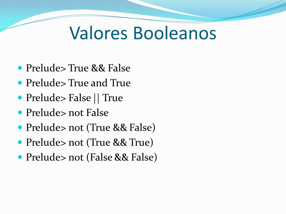 Valores Booleanos Prelude> True && False Prelude> True and True