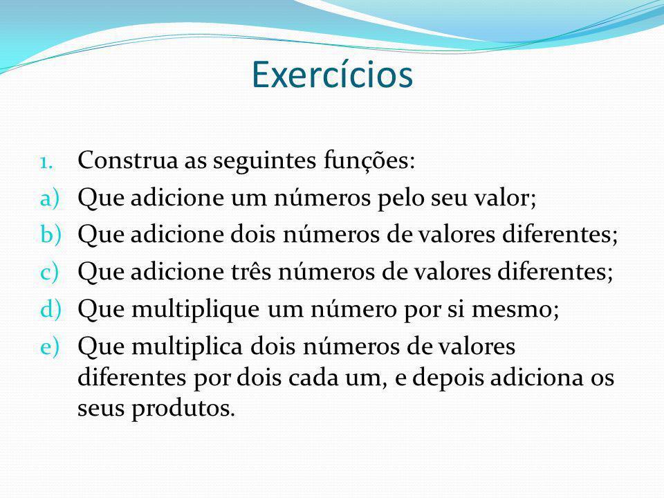 Exercícios Construa as seguintes funções:
