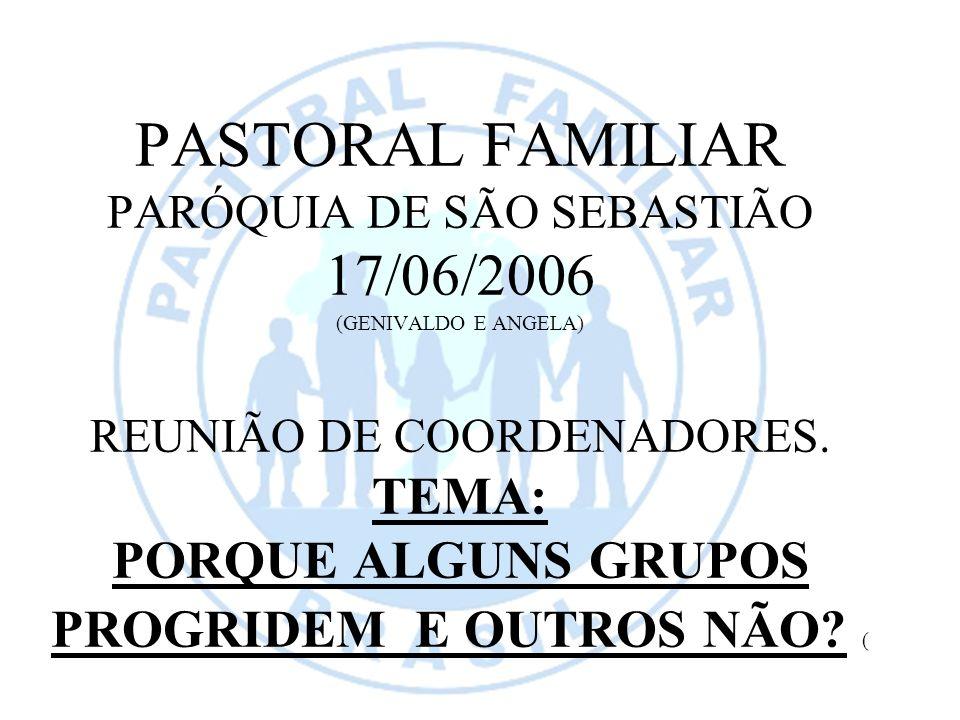 PASTORAL FAMILIAR PARÓQUIA DE SÃO SEBASTIÃO 17/06/2006 (GENIVALDO E ANGELA) REUNIÃO DE COORDENADORES.