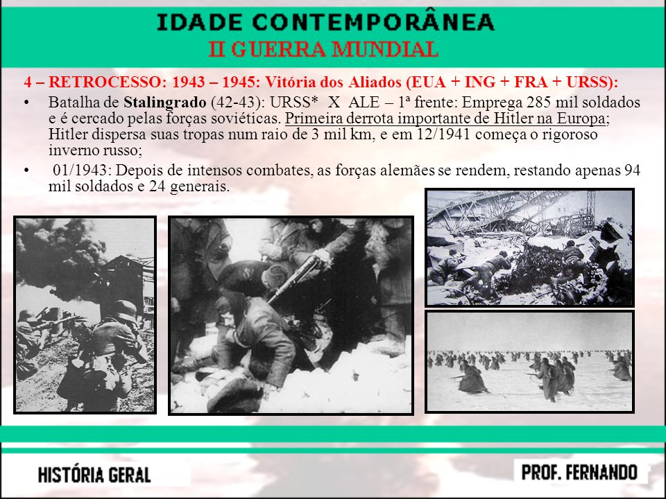 4 – RETROCESSO: 1943 – 1945: Vitória dos Aliados (EUA + ING + FRA + URSS):