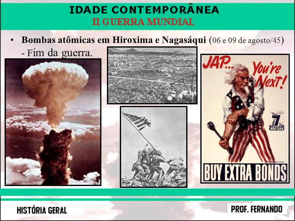 Bombas atômicas em Hiroxima e Nagasáqui (06 e 09 de agosto/45) - Fim da guerra.