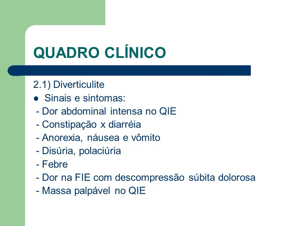 QUADRO CLÍNICO 2.1) Diverticulite Sinais e sintomas: