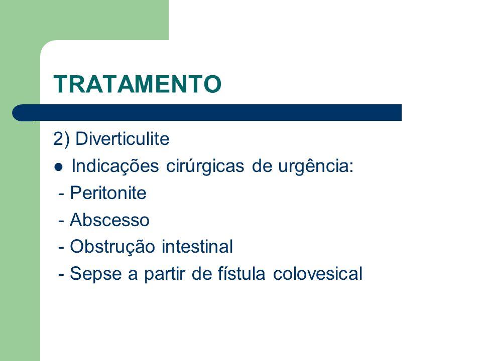 TRATAMENTO 2) Diverticulite Indicações cirúrgicas de urgência: