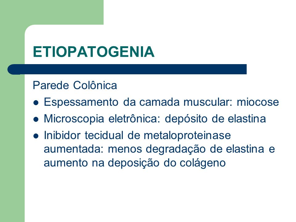 ETIOPATOGENIA Parede Colônica Espessamento da camada muscular: miocose