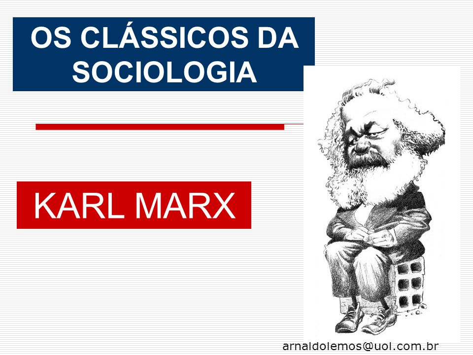max weber and karl marx s explaination The classical theorists in sociology (marx, weber, and durkheim): what can they tell us about environment - society relations the classical theorists have all been.