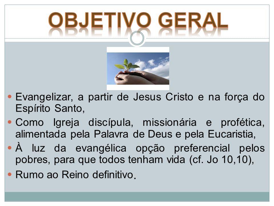 OBJETIVO GERAL Evangelizar, a partir de Jesus Cristo e na força do Espírito Santo,